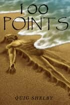 100 Points ebook by Quig Shelby