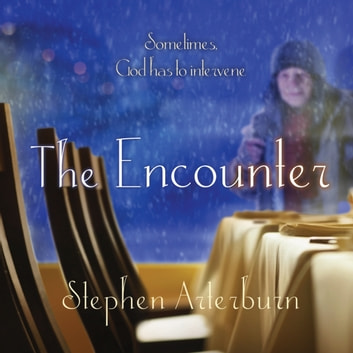 The Encounter - Sometimes God Has to Intervene audiobook by Stephen Arterburn