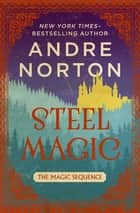 Steel Magic ebook by Andre Norton