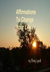 Affirmations to Change Your Life ebook by Betty Lynch