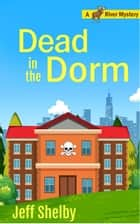 Dead in the Dorm - Moose River Mysteries, #10 ebook by Jeff Shelby