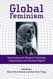 Global Feminism - Transnational Women's Activism, Organizing, and Human Rights ebook by Myra Marx Ferree,Aili Mari Tripp