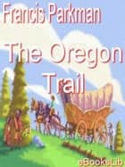 The Oregon Trail 電子書 by Francis Parkman