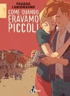 Come Quando Eravamo Piccoli ebook by Jacopo Paliaga, French Carlomagno