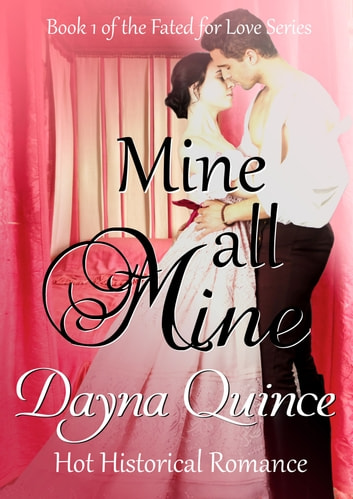 Mine, All Mine - Hot Historical Romance ebook by Dayna Quince