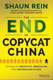The End of Copycat China - The Rise of Creativity, Innovation, and Individualism in Asia ebook by Shaun Rein