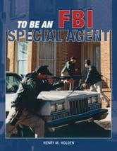 To Be an FBI Special Agent ebook by Henry Holden