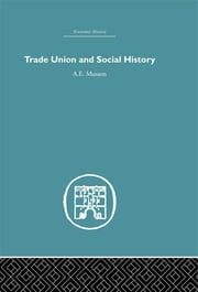 Trade Union and Social History ebook by A.E. Musson