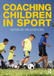 Coaching Children in Sport ebook by Stafford, Ian