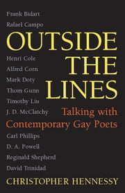 Outside the Lines - Talking with Contemporary Gay Poets ebook by Christopher Hennessy