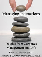 Managing Interactions: Insights from Corporate Management and Life ebook by Pamela A. Kramer-Brown,Henry H. Kramer