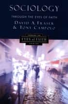 Sociology Through the Eyes of Faith ebook by David A. Fraser,Anthony Campolo