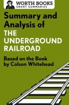 Summary and Analysis of The Underground Railroad - Based on the Book by Colson Whitehead ebook by Worth Books