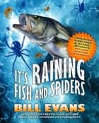 It's Raining Fish and Spiders - Tornadoes! Hurricanes! Blizzards! Droughts! Includes Weather Experiments! ebook by Bill Evans