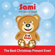 Sami The Magic Bear - The Best Christmas Present Ever! ebook by Murielle Bourdon