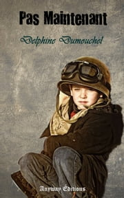 Pas Maintenant ebook by Delphine Dumouchel