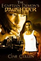 The Egyptian Demon's Daughter ebook by Ciar Cullen
