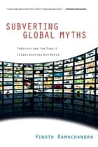 Subverting Global Myths - Theology and the Public Issues Shaping Our World ebook by Vinoth Ramachandra