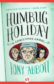 Humbug Holiday - (A Christmas Carol) ebook by Tony Abbott