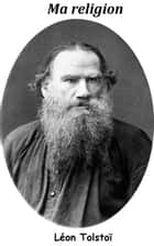 Ma religion ebook by Léon Tolstoï