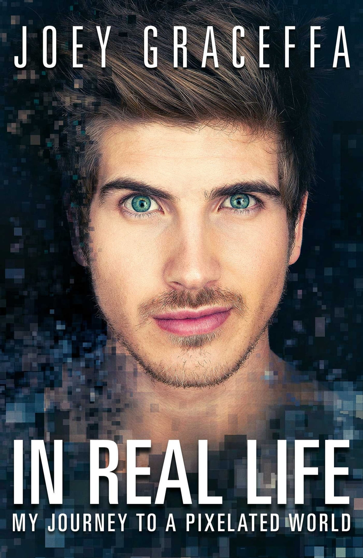 In Real Life  My Journey To A Pixelated World Ebook By Joey Graceffa