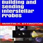 Building and Sending Interstellar Probes audiobook by Martin K. Ettington