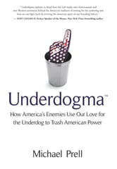 Underdogma - How America's Enemies Use Our Love for the Underdog to Trash American Power ebook by Michael Prell