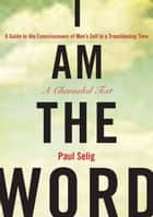 I Am the Word ebook by Paul Selig