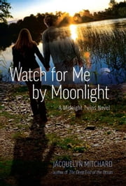 Watch for Me by Moonlight - A Midnight Twins Novel ebook by Jacquelyn Mitchard