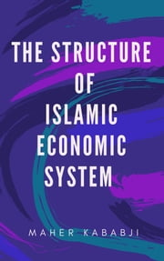 The Structure of Islamic Economic System ebook by Maher Kababji