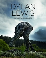 Dylan Lewis - An Untamed Force ebook by Dylan Lewis,Ian McCallum