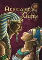 Akhetaten's Gates ebook by Ravyn Karasu