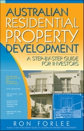Australian Residential Property Development - A Step-by-Step Guide for Investors ebook by Ron Forlee