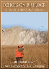 Echoes on Rimrock - In Pursuit of the Chukar Partridge ebook by Buddy Levy