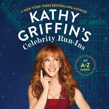 Kathy Griffin's Celebrity Run-Ins - My A-Z Index audiobook by Kathy Griffin