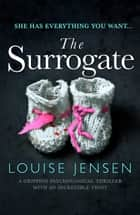 The Surrogate - A gripping psychological thriller with an incredible twist 電子書 by Louise Jensen