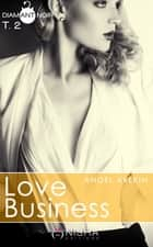 Love Business - tome 2 eBook by Angel Arekin