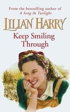 Keep Smiling Through ebook by Lilian Harry