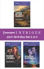 Harlequin Intrigue July 2018 - Box Set 2 of 2 - Saved by the Sheriff\Major Crimes\Rules in Blackmail ebook by Janie Crouch, Cindi Myers, Nichole Severn