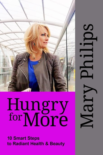Hungry for More - 10 Smart Steps to Radiant Health and Beauty ebook by Mary Phillips