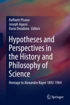 Hypotheses and Perspectives in the History and Philosophy of Science - Homage to Alexandre Koyré 1892-1964 ebook by Joseph Agassi, Raffaele Pisano, Daria Drozdova