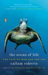 The Ocean of Life - The Fate of Man and the Sea ebook by Callum Roberts