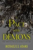 A Pact with Demons (Vol. 1): The Spritely Ways of Dark Familiars ebook by Michael R.E. Adams