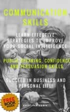 Communication: Communication Skills: Learn Effective Strategies Of Good Communication Skills, Public Speaking, Confidence And Self-Esteem ebook by Kristina Dawn