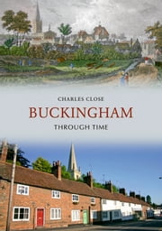 Buckingham Through Time ebook by Charles Close