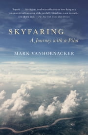 Skyfaring - A Journey with a Pilot ebook by Mark Vanhoenacker