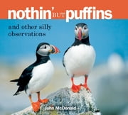 Nothin' but Puffins - And Other Silly Observations ebook by John McDonald