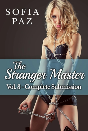 The Stranger Master (Vol. 3 - Complete Submission) - The Stranger Master, #3 ebook by Sofia Paz