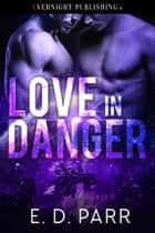 Love in Danger ebook by E. D. Parr