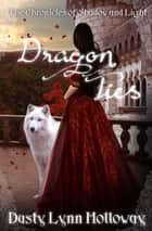 Dragon Ties (The Chronicles of Shadow and Light) Book 2 ebook by Dusty Lynn Holloway